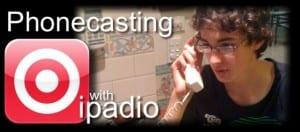phonecasting ipadio